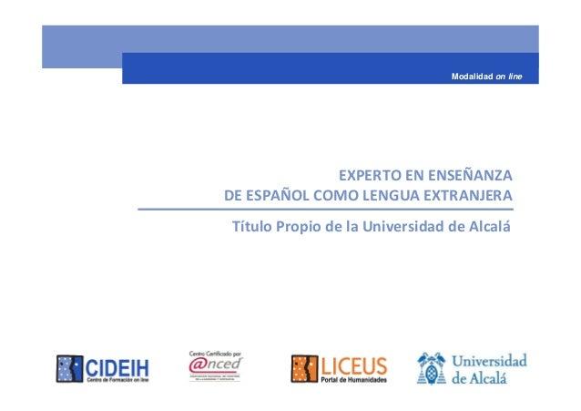 Modalidad on line             EXPERTO EN ENSEÑANZADE ESPAÑOL COMO LENGUA EXTRANJERA Título Propio de la Universidad de Alc...