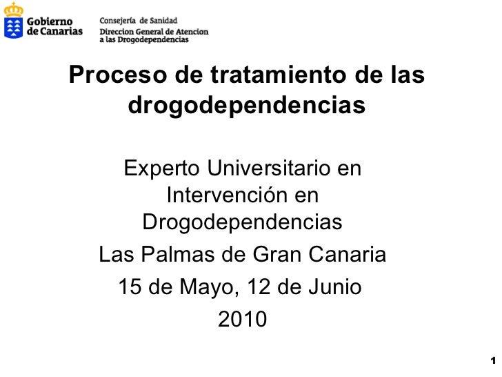 Proceso de tratamiento de las drogodependencias Experto Universitario en Intervención en Drogodependencias Las Palmas de G...