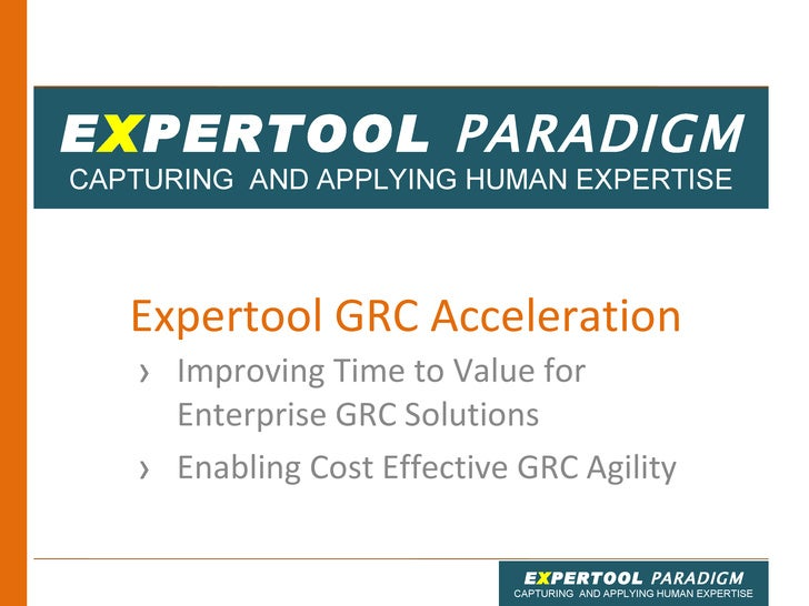 Expertool GRC Acceleration  <ul><li>Improving Time to Value for Enterprise GRC Solutions </li></ul><ul><li>Enabling Cost E...