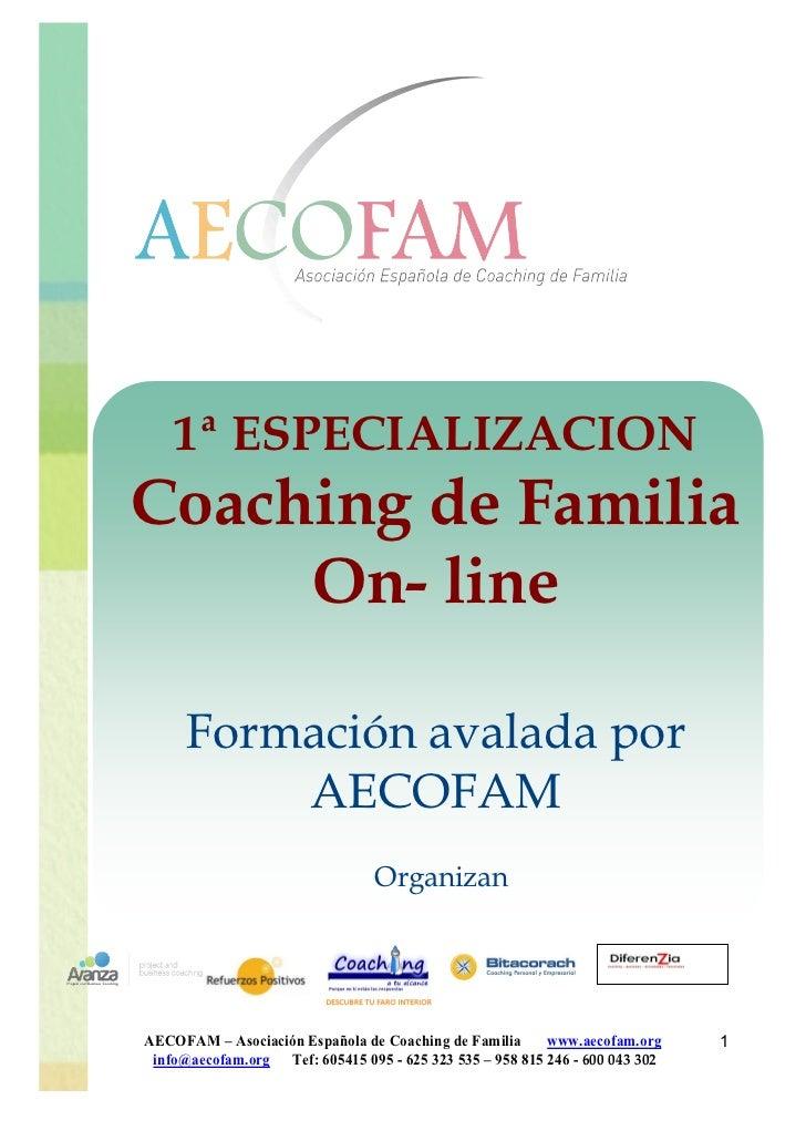 1ª ESPECIALIZACIONCoaching de Familia     On- line      Formación avalada por          AECOFAM                            ...