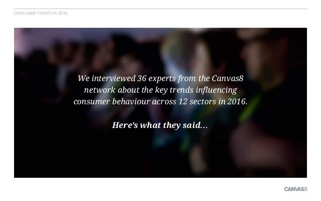 Consumer Trends in 2016: 36 Expert Perspectives - Canvas8 Slide 2