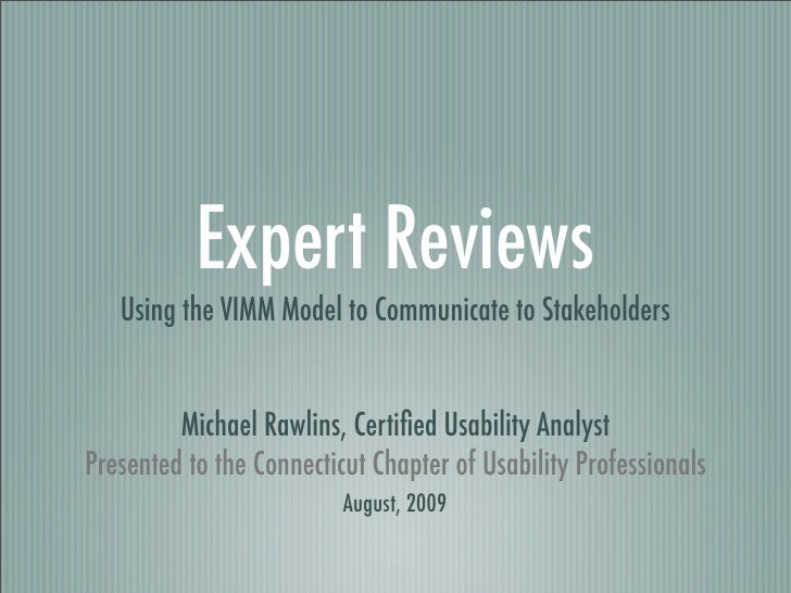 Expert Reviews    Using the VIMM Model to Communicate to Stakeholders            Michael Rawlins, Certified Usability Analy...