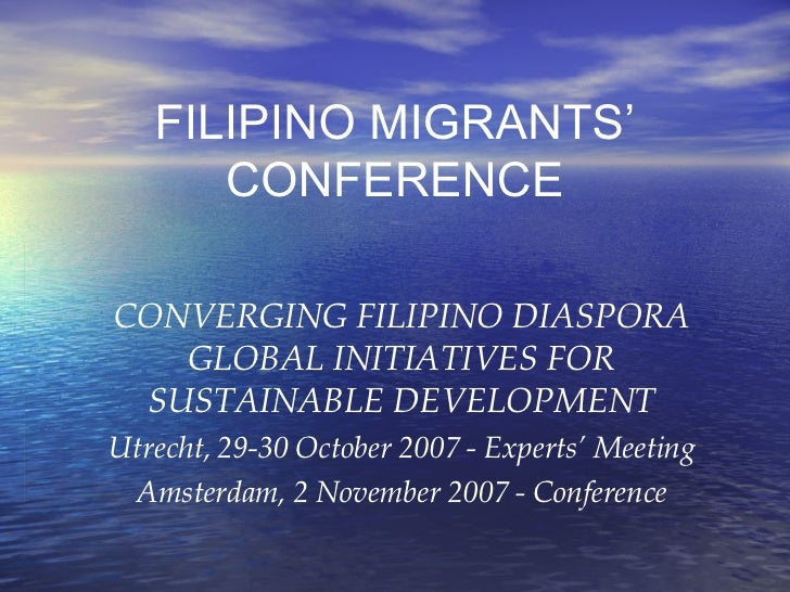 FILIPINO MIGRANTS' CONFERENCE CONVERGING FILIPINO DIASPORA GLOBAL INITIATIVES FOR SUSTAINABLE DEVELOPMENT Utrecht, 29-30 O...