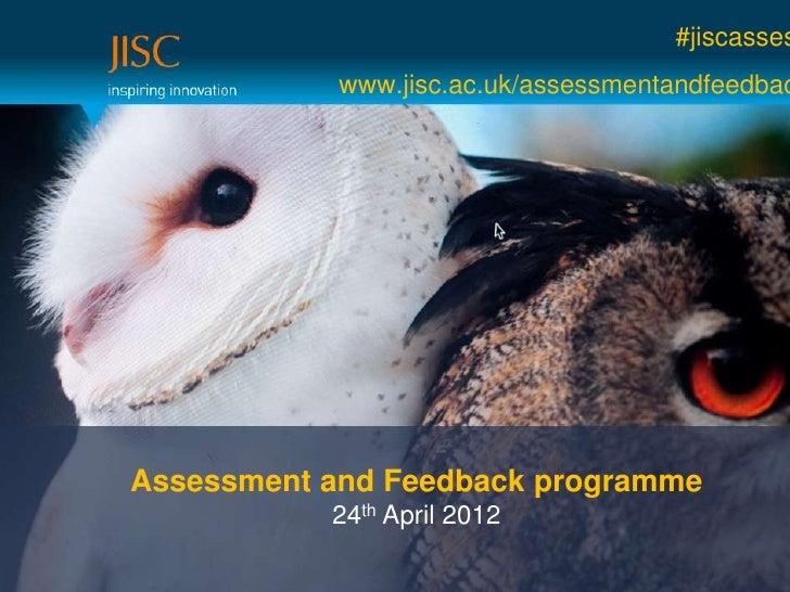 #jiscasses            www.jisc.ac.uk/assessmentandfeedbacAssessment and Feedback programme           24th April 2012
