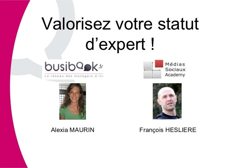 Valorisez votre statut d'expert ! François HESLIERE Alexia MAURIN
