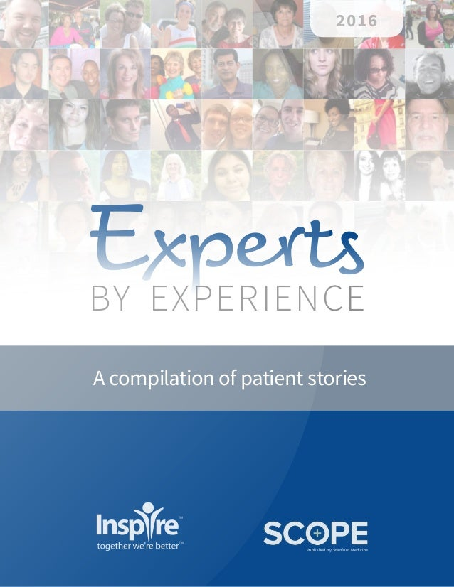 Share this compilation! A compilation of patient stories BY EXPERIENCE Experts 2016 Published by Stanford Medicine