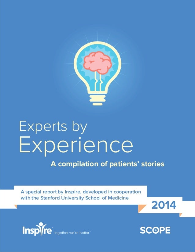 together we're better SM Experts by Experience A compilation of patients' stories 2014 A special report by Inspire, develo...