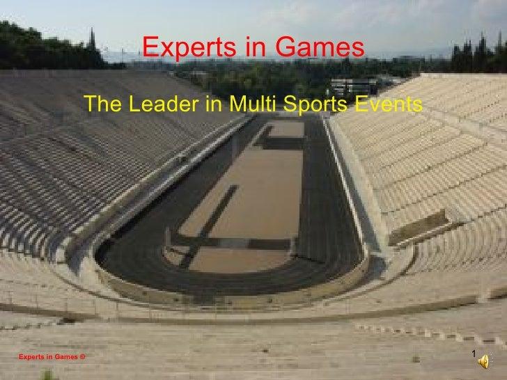 Experts in Games <ul><li>The Leader in Multi Sports Events </li></ul>