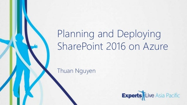 Planning and Deploying SharePoint 2016 on Azure Thuan Nguyen