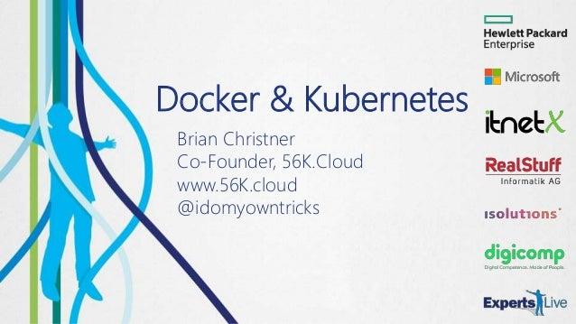 Docker & Kubernetes Brian Christner Co-Founder, 56K.Cloud www.56K.cloud @idomyowntricks