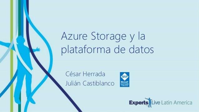DATA Azure Storage y la plataforma de datos César Herrada Julián Castiblanco