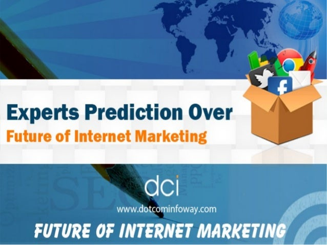 Experts Prediction Over Future of Internet Marketing