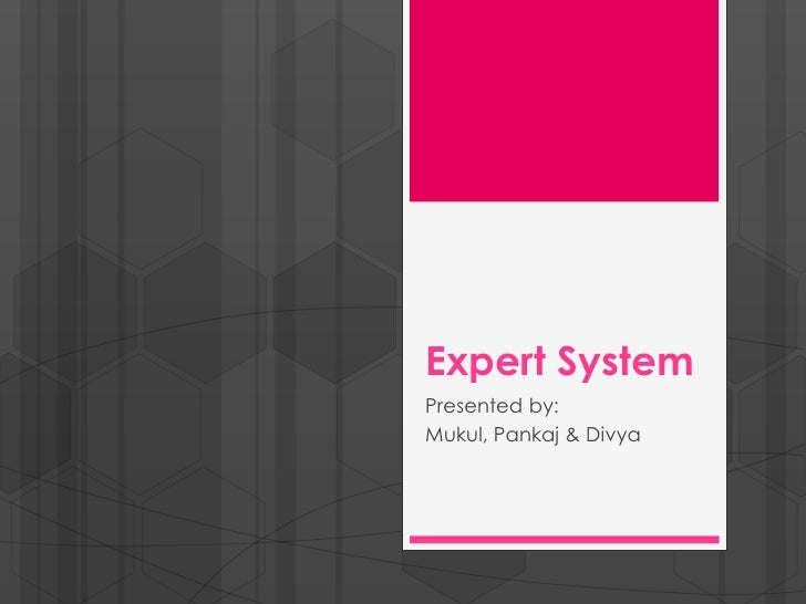 Expert SystemPresented by:Mukul, Pankaj & Divya