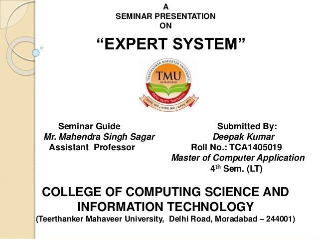 "A SEMINAR PRESENTATION ON ""EXPERT SYSTEM"" Seminar Guide Submitted By: Mr. Mahendra Singh Sagar Deepak Kumar Assistant Prof..."