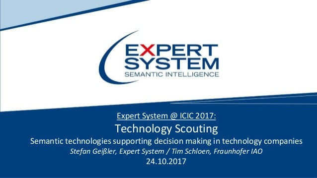 Expert System @ ICIC 2017: Technology Scouting Semantic technologies supporting decision making in technology companies St...