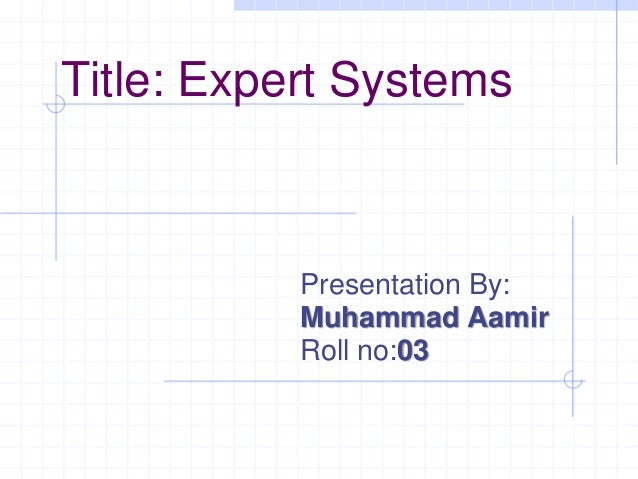 Title: Expert Systems Presentation By: Muhammad Aamir Roll no:03