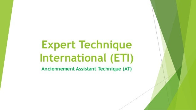 Expert Technique International (ETI) Anciennement Assistant Technique (AT)