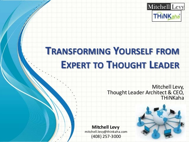 TRANSFORMING YOURSELF FROM EXPERT TO THOUGHT LEADER Mitchell Levy, Thought Leader Architect & CEO, THiNKaha  Mitchell Levy...