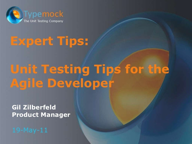 Gil Zilberfeld<br />Product Manager<br />19-May-11<br />Expert Tips: Unit Testing Tips for the Agile Developer<br />