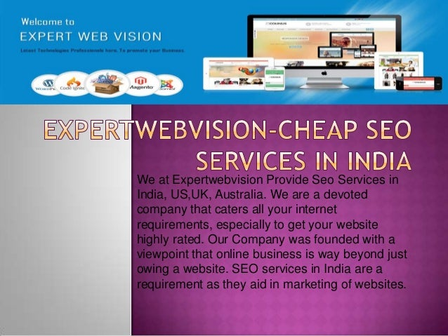 We at Expertwebvision Provide Seo Services in India, US,UK, Australia. We are a devoted company that caters all your inter...