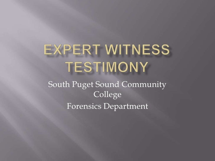 Expert Witness testimony<br />South Puget Sound Community College<br />Forensics Department<br />