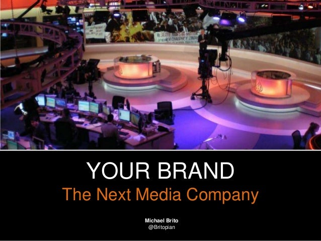 @Britopian #expion13 Michael Brito @Britopian YOUR BRAND The Next Media Company