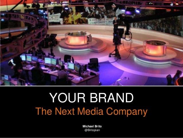 @Britopian #expion13 Michael Brito @Britopian YOUR BRAND The Next Media Company