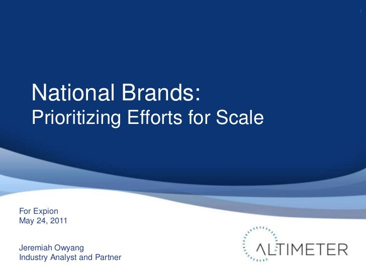 National Brands:<br />Prioritizing Efforts for Scale<br />1<br />Jeremiah Owyang<br />Industry Analyst and Partner<br />Fo...