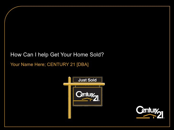 How Can I help Get Your Home Sold? Your Name Here; CENTURY 21 [DBA]