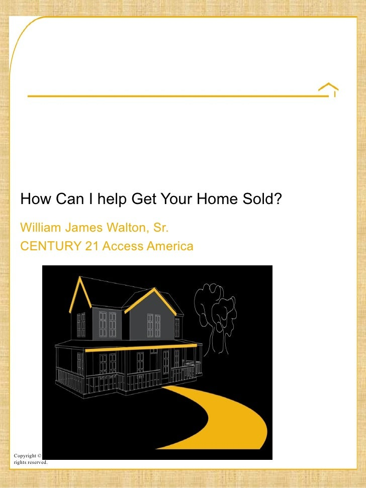 How Can I help Get Your Home Sold? William James Walton, Sr. CENTURY 21 Access America