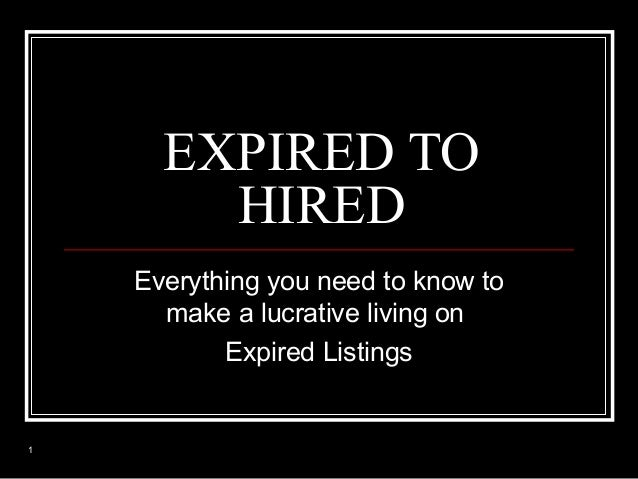 EXPIRED TO HIRED Everything you need to know to make a lucrative living on Expired Listings  1
