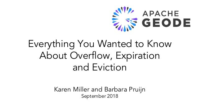 Everything You Wanted to Know About Overflow, Expiration and Eviction Karen Miller and Barbara Pruijn September 2018
