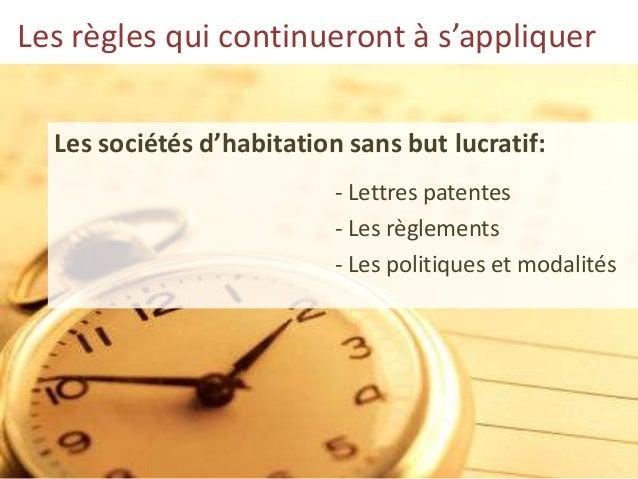 Les règles qui continueront à s'appliquer Les sociétés d'habitation sans but lucratif: - Lettres patentes - Les règlements...