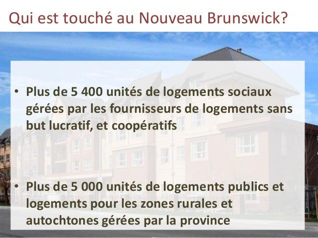 Qui est touché au Nouveau Brunswick? • Plus de 5 400 unités de logements sociaux gérées par les fournisseurs de logements ...