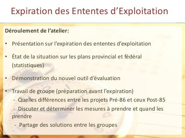 Expiration des Ententes d'Exploitation Déroulement de l'atelier: • Présentation sur l'expiration des ententes d'exploitati...