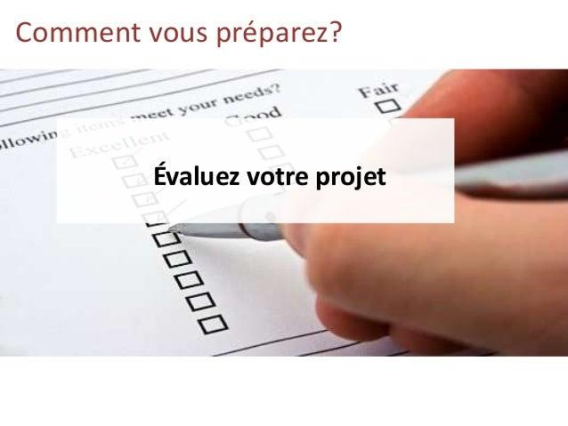 Évaluez votre projet Comment vous préparez?