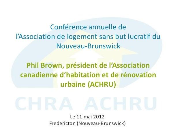 Le 11 mai 2012 Fredericton (Nouveau-Brunswick) Conférence annuelle de l'Association de logement sans but lucratif du Nouve...