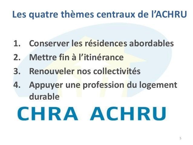 5 Les quatre thèmes centraux de l'ACHRU 1. Conserver les résidences abordables 2. Mettre fin à l'itinérance 3. Renouveler ...