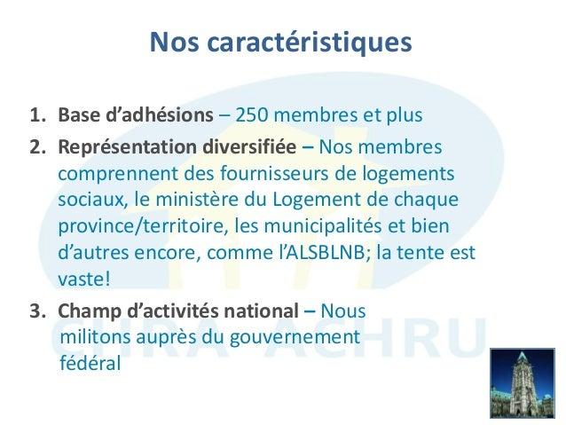 Nos caractéristiques 6 1. Base d'adhésions – 250 membres et plus 2. Représentation diversifiée – Nos membres comprennent d...