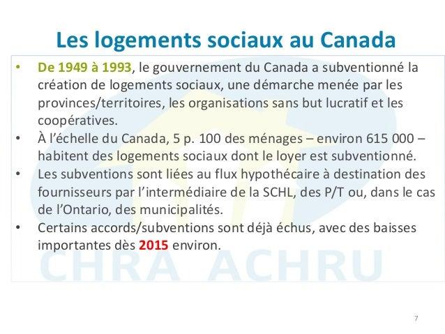 Les logements sociaux au Canada 7 • De 1949 à 1993, le gouvernement du Canada a subventionné la création de logements soci...