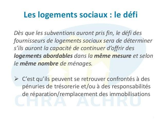 Les logements sociaux : le défi 9 Dès que les subventions auront pris fin, le défi des fournisseurs de logements sociaux s...