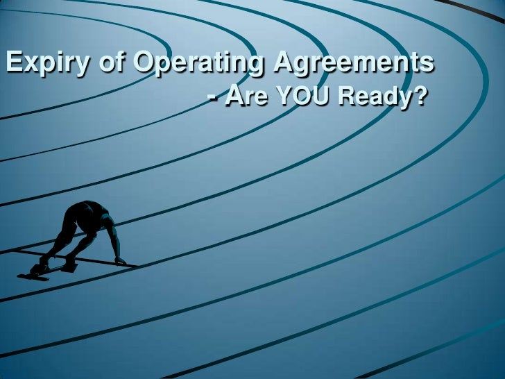 Expiry of Operating Agreements - Are YOU Ready?<br />