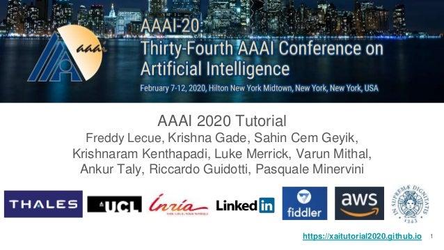 Explainable AI in Industry AAAI 2020 Tutorial Freddy Lecue, Krishna Gade, Sahin Cem Geyik, Krishnaram Kenthapadi, Luke Mer...