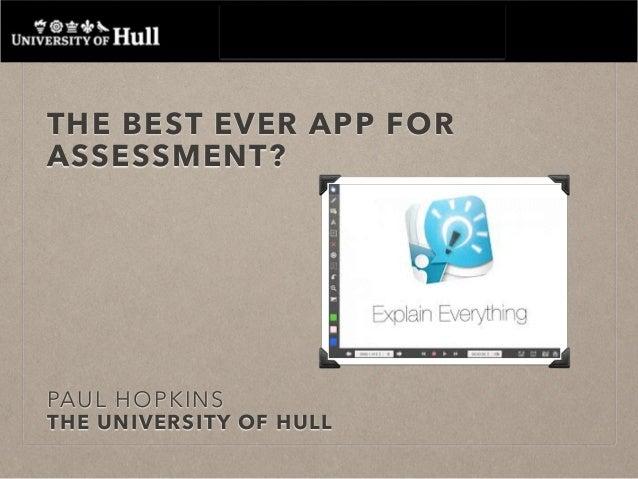 THE BEST EVER APP FOR ASSESSMENT? PAUL HOPKINS THE UNIVERSITY OF HULL