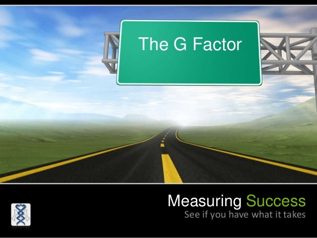 Measuring Success See if you have what it takes The G Factor