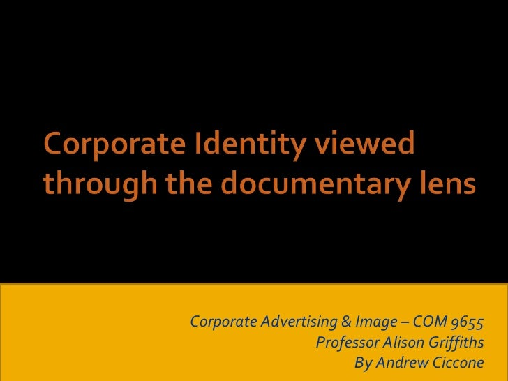 Corporate Advertising & Image – COM 9655 Professor Alison Griffiths By Andrew Ciccone