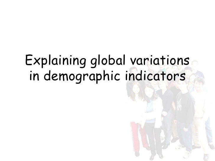 Explaining global variations in demographic indicators