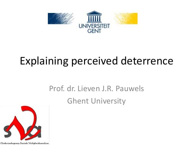 Explaining perceived deterrence Prof. dr. Lieven J.R. Pauwels Ghent University