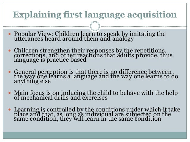 an essay explaining first language acquisition An essay explaining first language acquisition what is the most realistic theory that explains human being's acquisition of their first language.