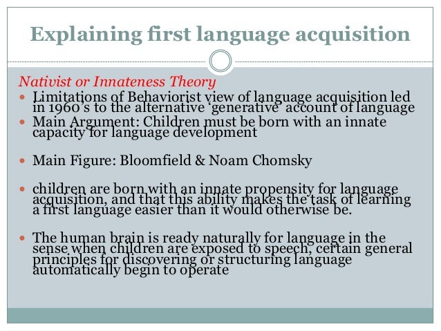 first language acquisition theories Comparative chronology of language acquisition regarding first word production language acquisition in autistic children: type 7: all other sentence types 223 false belief tests the false belief test is used to assess theory of mind normal children usually succeed at.